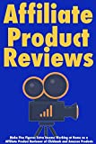 Affiliate Product Reviews: Make Five Figures Extra Income Working at Home as a Affiliate Product Reviewer of Clickbank and Amazon Products