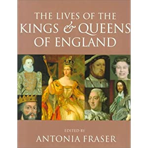 The Lives of the Kings and Queens of England, Revised and Updated Antonia Fraser