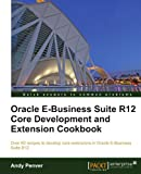 Oracle e-Business Suite R12 Core Development and Extension Cookbook, Andy Penver, 1849684847