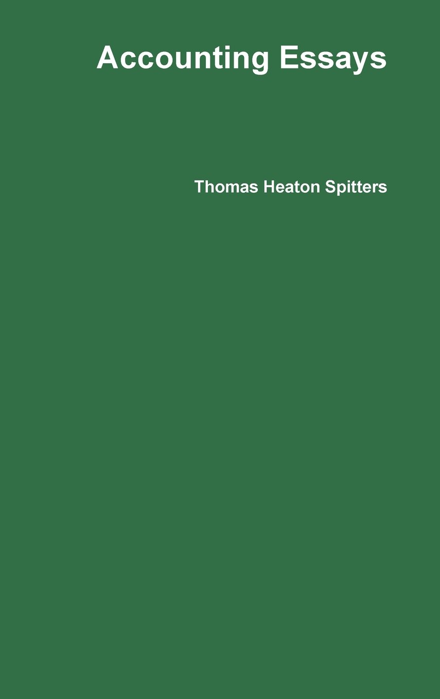 accounting essays thomas heaton spitters amazon accounting essays thomas heaton spitters 9781257374069 com books