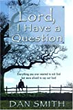 Lord I Have a Question, Dan Smith, 0816320160