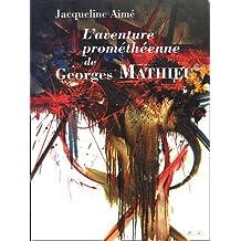 L'aventure prométhéenne de Georges Mathieu