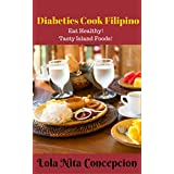 Diabetics Cook Filipino: Eat Healthy! Tasty Island Foods(Filipino Cooking: 101 for beginners, Basic Filipino Recipes, Filipino Cooking, Filipino Food Grocery, Filipino Meals, Filipino Recipes)