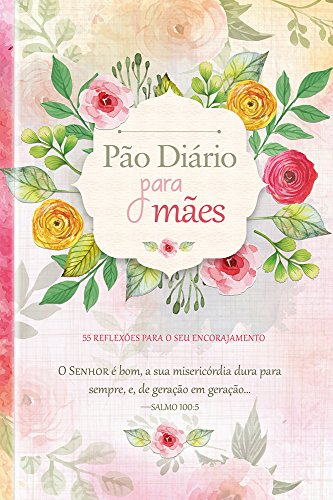 Pão Diário Para Mães: 55 Reflexões Para o seu Encorajamento