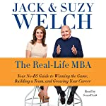 The Real-Life MBA: Your No-BS Guide to Winning the Game, Building a Team, and Growing Your Career | Jack Welch,Suzy Welch