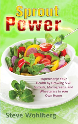 Sprout Power: Supercharge Your Health by Growing Live Sprouts, Microgreens, and Wheatgrass in Your Own Home