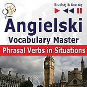 Angielski - Vocabulary Master: Phrasal Verbs in Situations - Poziom srednio zaawansowany / zaawansowany B2-C1 (Sluchaj & Ucz sie) | Dorota Guzik