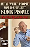 What White People Want to Know about Black People but Are Afraid to Ask, Perry Tuttle, 0578023431
