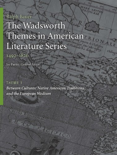 The Wadsworth Themes American Literature Series, 1492-1820 Theme 1: Native American Traditions and the European Medium