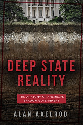 Deep State Reality: The Anatomy of America's Shadow Government by Alan Axelrod