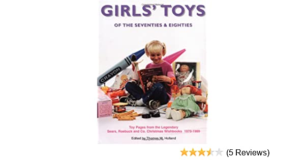 Girls' Toys of the 70's & 80's: Toy Pages From the Legendary