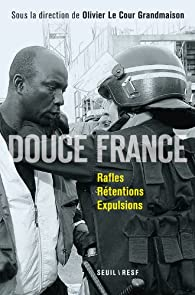 Douce France : Rafles, rétentions, expulsions par Olivier Le Cour Grandmaison
