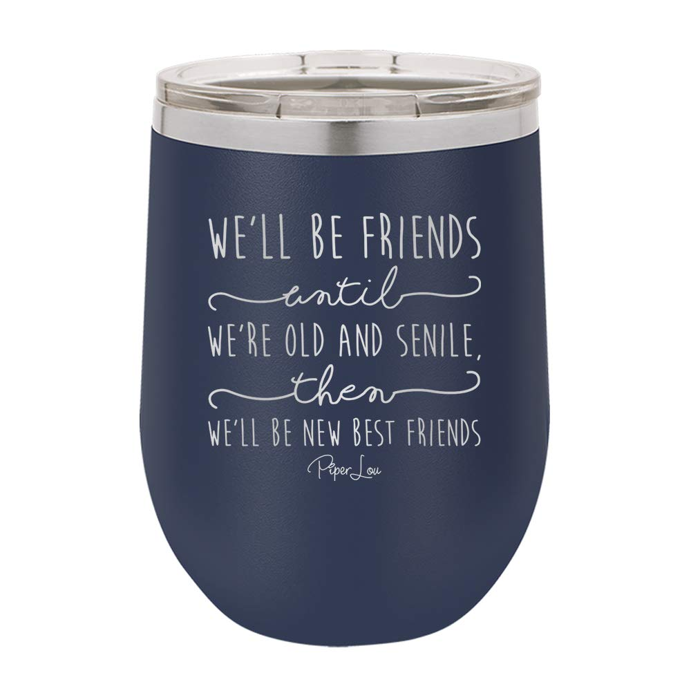 Premium 3772 WELL BE FRIENDS UNTIL Stainless Steel Insulated 12 Oz Wine Cup With Lid W12 Teal, 12oz Teal PIPER LOU PLD