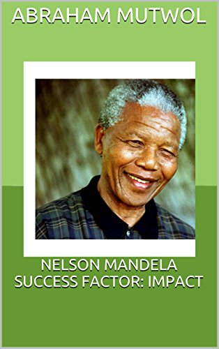 NELSON MANDELA SUCCESS FACTOR: IMPACT (SUCCESS FACTOR SERIES Book 20)