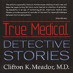 True Medical Detective Stories | Clifton K. Meador