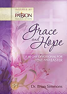 Grace and Hope: A 40-Day Devotional for Lent and Easter (The Passion Translation)