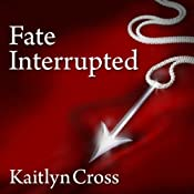 Fate Interrupted: Fate Interrupted Series, Book 1 | Kaitlyn Cross