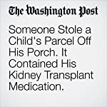 Someone Stole a Child's Parcel Off His Porch. It Contained His Kidney Transplant Medication. | Lindsey Bever