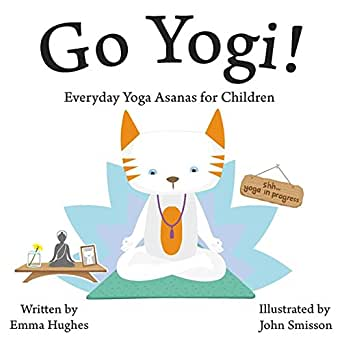 Go Yogi!: Everyday Yoga for Calm, Happy, Healthy Little ...