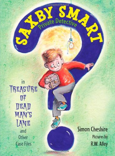 The Treasure of Dead Man's Lane and Other Case Files: Saxby Smart, Private Detective: Book 2 pdf epub