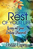 For the Rest of Your Life: Living Out Your Destiny Blueprint