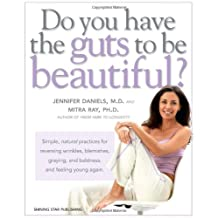 Do You Have the Guts to be Beautiful?: Simple, Natural Practices for Reversing Wrinkles, Blemishes, Graying and Baldness and Feeling Young Again