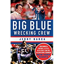 Big Blue Wrecking Crew: Smashmouth Football, a Little Bit of Crazy, and the '86 Super Bowl Champion New York Giants