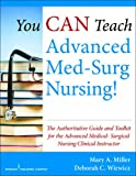 You Can Teach Advanced Med-Surg Nursing!, Mary A. Miller and Deborah C. Wirwicz, 0826126669
