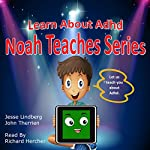 Learn About ADHD: Noah Teaches Series | John Therrien,Jesse Lindberg
