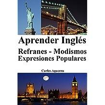 Aprender Inglés: Refranes - Modismos - Expresiones Populares (Spanish Edition)