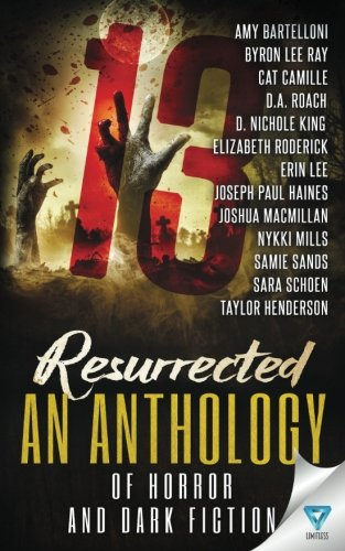 13 Resurrected: An Anthology Of Horror and Dark Fiction (Thirteen Series) (Volume 4)