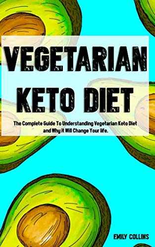 Vegetarian Keto Diet: The Complete Guide To Understanding Vegetarian Keto Diet and Why it Will Change Your life.