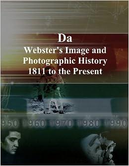 Descargar Torrents En Ingles Da: Webster's Image And Photographic History, 1811 To The Present De Epub A Mobi