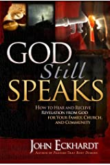 God Still Speaks: How to Hear and Receive Revelation from God for Your Family, Church, and Community Kindle Edition