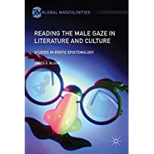 Reading the Male Gaze in Literature and Culture: Studies in Erotic Epistemology