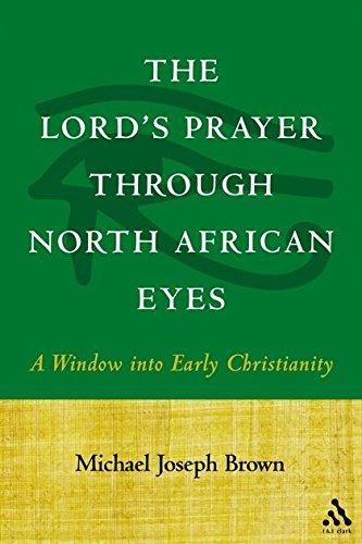 The Lord's Prayer through North African Eyes: A Window into Early Christianity
