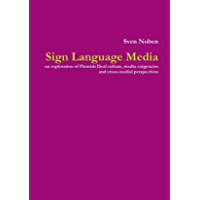 Sign Language Media: An Exploration of Flemish Deaf Culture, Media Exigencies and Cross-Medial Perspectives (English…