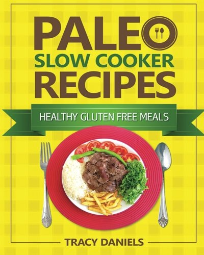 Paleo Slow Cooker Recipes (Healthy Slow Cooker Recipes) (Volume 1)