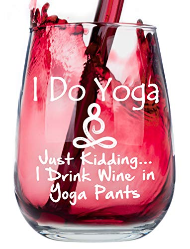 Stemless Funny Wine Glass - I Do Yoga. Just Kidding. I Drink Wine in Yoga Pants