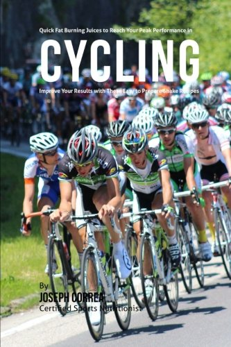 Quick Fat Burning Juices to Reach Your Peak Performance in Cycling: Improve Your Results with These Easy to Prepare Juice Recipes PDF