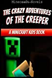 The Crazy Adventures of the Creeper: a Minecraft Kids Book, Minecraft Novels, 1499505701
