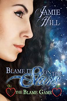 Blame it on the Stars (The Blame Game Book 1) by [Hill, Jamie]