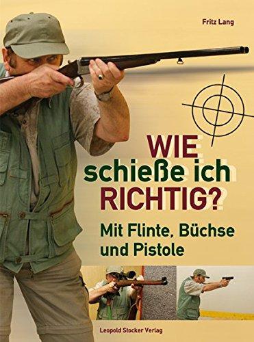 Wie Schieße Ich Richtig   Mit Flinte Büchse Und Pistole