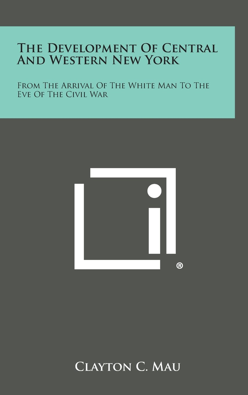 Read Online The Development of Central and Western New York: From the Arrival of the White Man to the Eve of the Civil War PDF