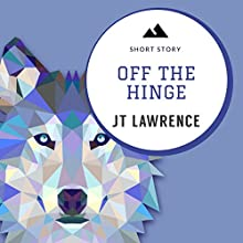 Off the Hinge: A Short Story: Sticky Fingers, Book 10 Audiobook by J T Lawrence Narrated by Bianca Flanders
