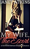 My Wife, The Escort : A Hotwife Fantasy Steamy Romance