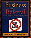 img - for Business by Referral : A Sure-Fire Way to Generate New Business book / textbook / text book