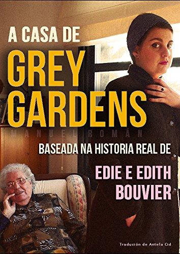 A CASA DE GREY GARDENS: Baseada na historia real de Edie e Edith Bouvier (