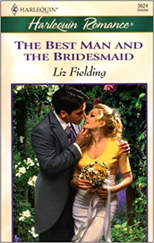 The Best Man and The Bridesmaid by Liz Fielding