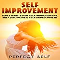 Self Improvement: Daily Habits for Self Improvement, Self Discipline & Self Development Audiobook by  Perfect Self Narrated by Adam Dubeau